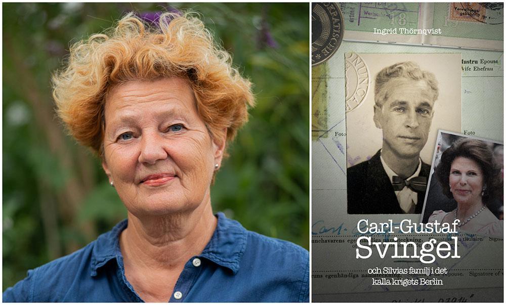 """Författaren och journalisten Ingrid Thörnqvist har skrivit boken  """"Carl-Gustaf Svingel och Silvias familj i det kalla krigets Berlin"""", Ekerlids Förlag. Där beskrivs sökandet efter Svingels koppling till drottningen."""