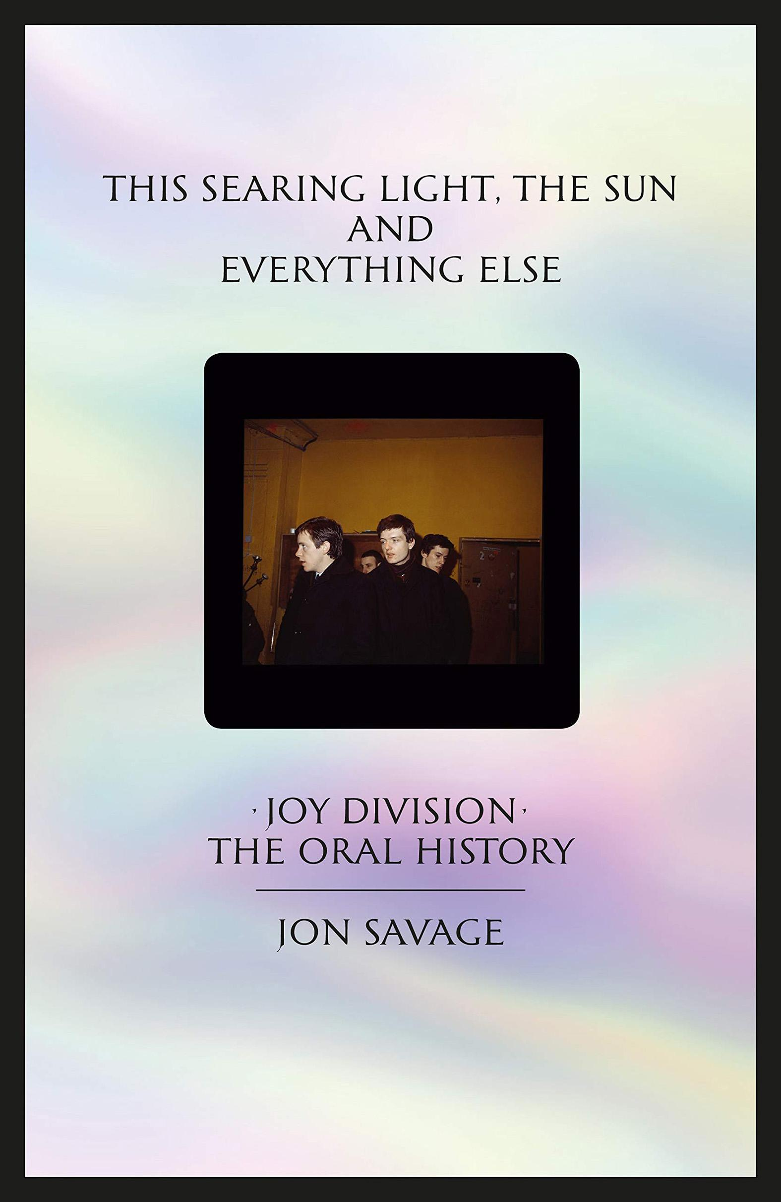 The searing light, the sun and everything else – Joy Division, The oral history (Bokomslag)