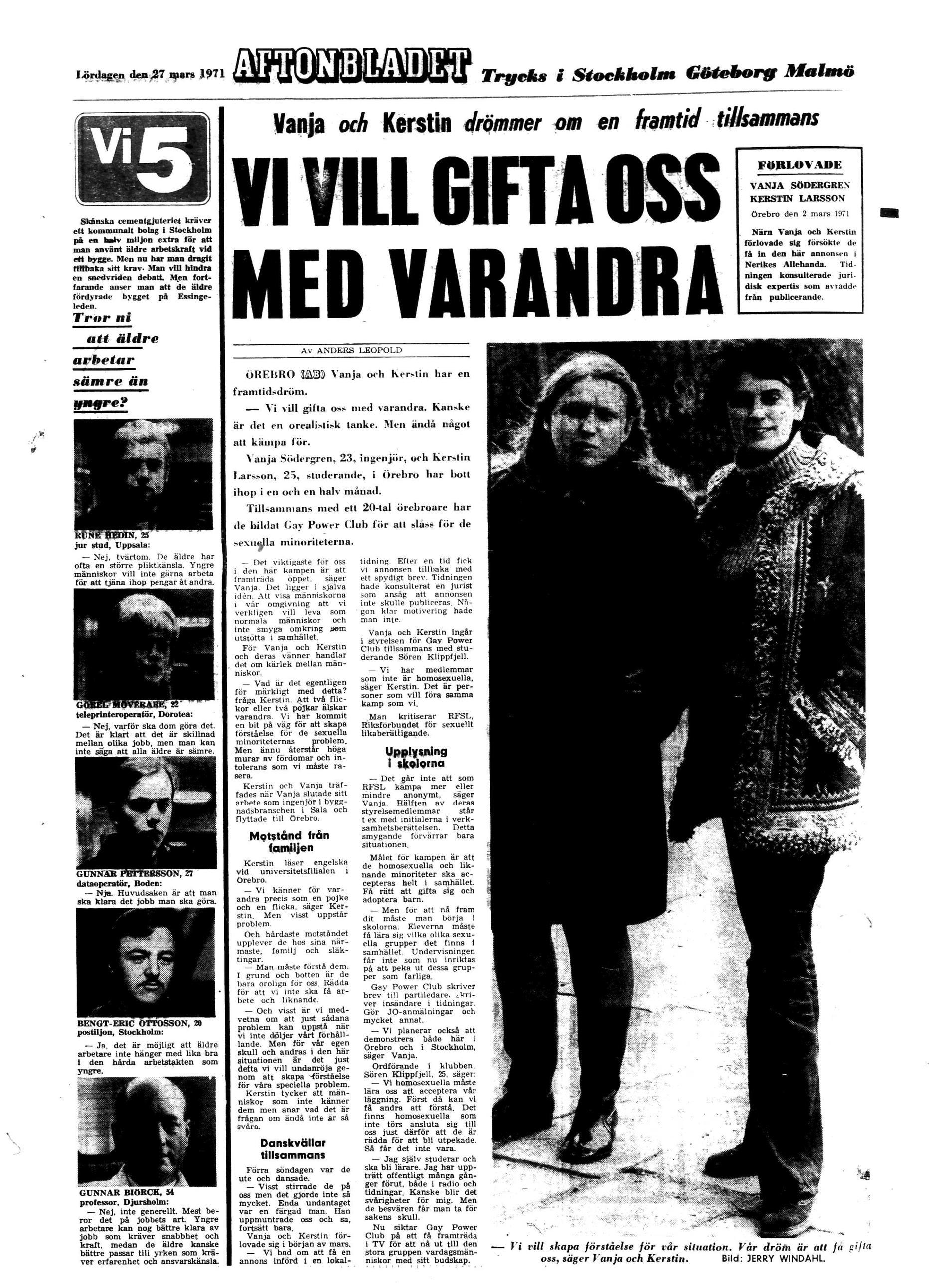 """Vanja och Kerstin intervjuades i Aftonbladet 27 mars 1971. (Klicka på bilden för att se en större version). """"De blev utställda som cirkusdjur i tidningarna: 'flickorna som vill gifta sig med varandra, har ni hört något så knasigt'. Men tack vare dem är jag och Mark gifta i dag. Om någon sagt när vi började vår kamp att vi skulle vara laggifta och ha barn skulle alla bara skaka på huvudet: det kommer aldrig att ske. Förändring är möjlig men den kommer inte av sig själv. Du är ansvarig"""", säger Jonas Gardell."""