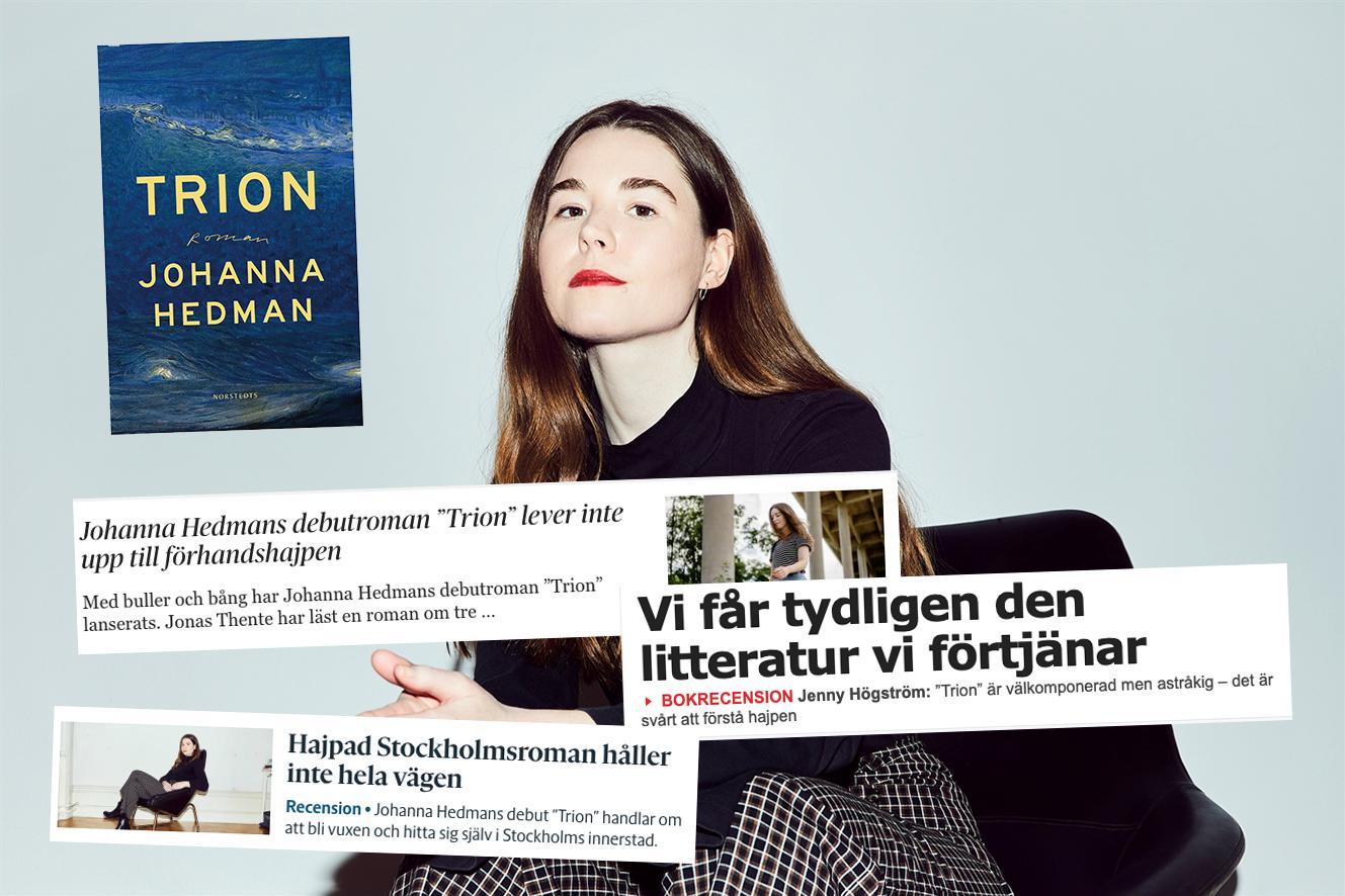"""Johanna Hedmans """"Trion"""" handlar om trassliga relationer mellan tre personer för tio år sedan. Den har fått ovanligt mycket uppmärksamhet för en debutroman – varför skedde det nu?"""